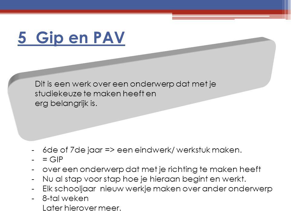 5 Gip en PAV Dit is een werk over een onderwerp dat met je studiekeuze te maken heeft en erg belangrijk is.
