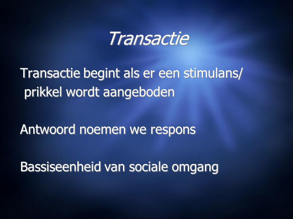 Transactie Transactie begint als er een stimulans/