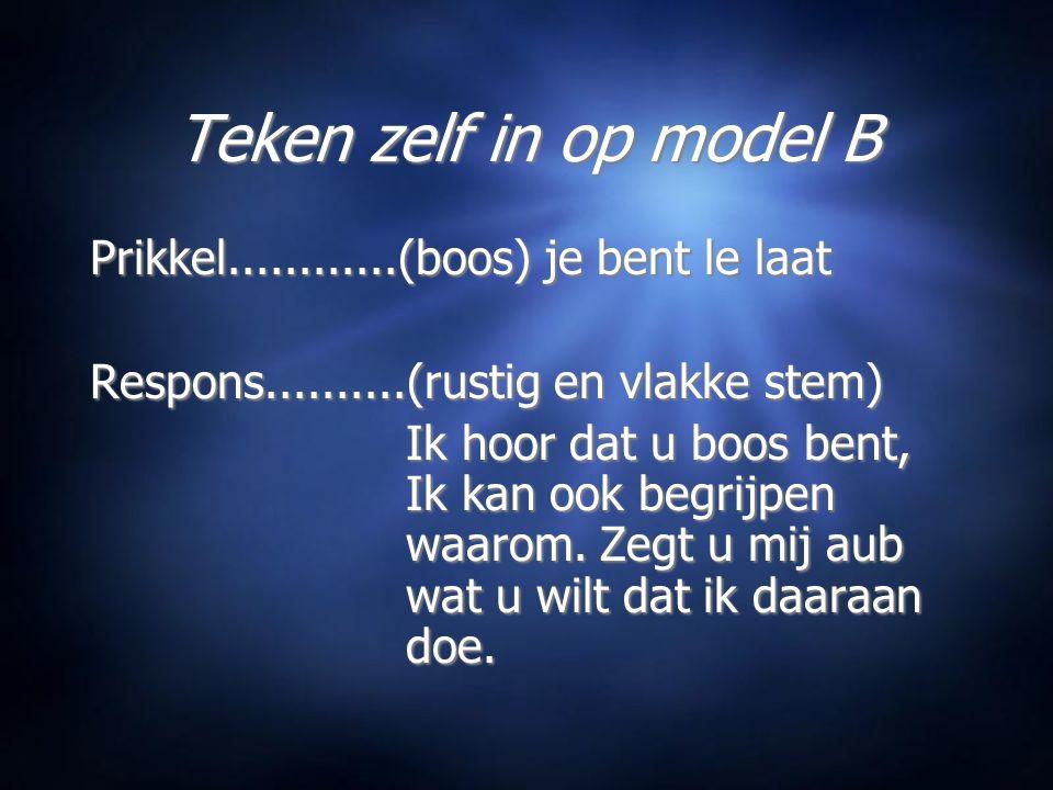 Teken zelf in op model B Prikkel............(boos) je bent le laat