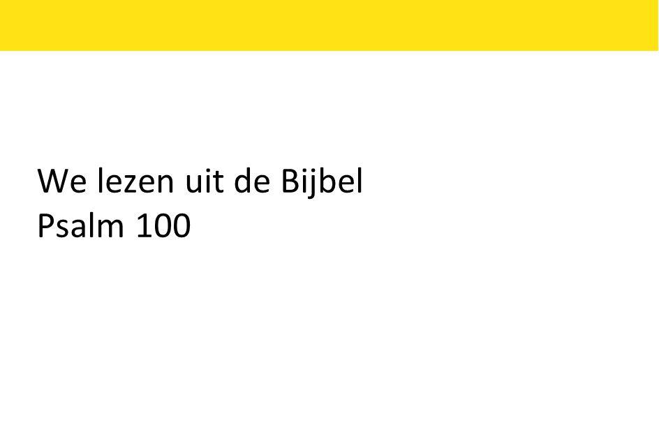 We lezen uit de Bijbel Psalm 100