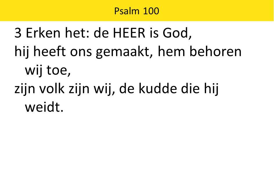 3 Erken het: de HEER is God,