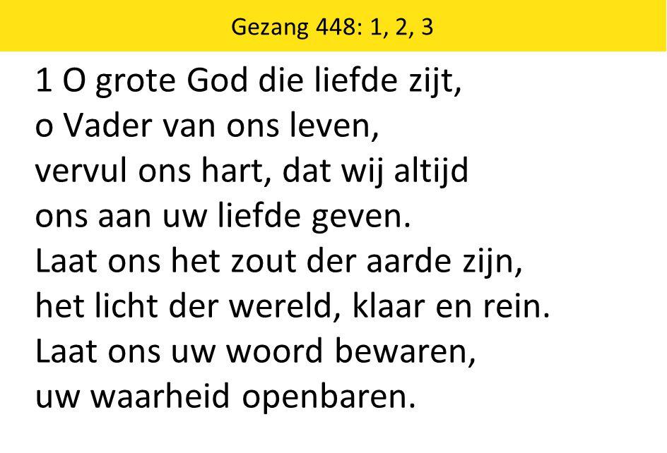 1 O grote God die liefde zijt, o Vader van ons leven,