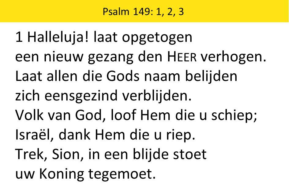 1 Halleluja! laat opgetogen een nieuw gezang den Heer verhogen.