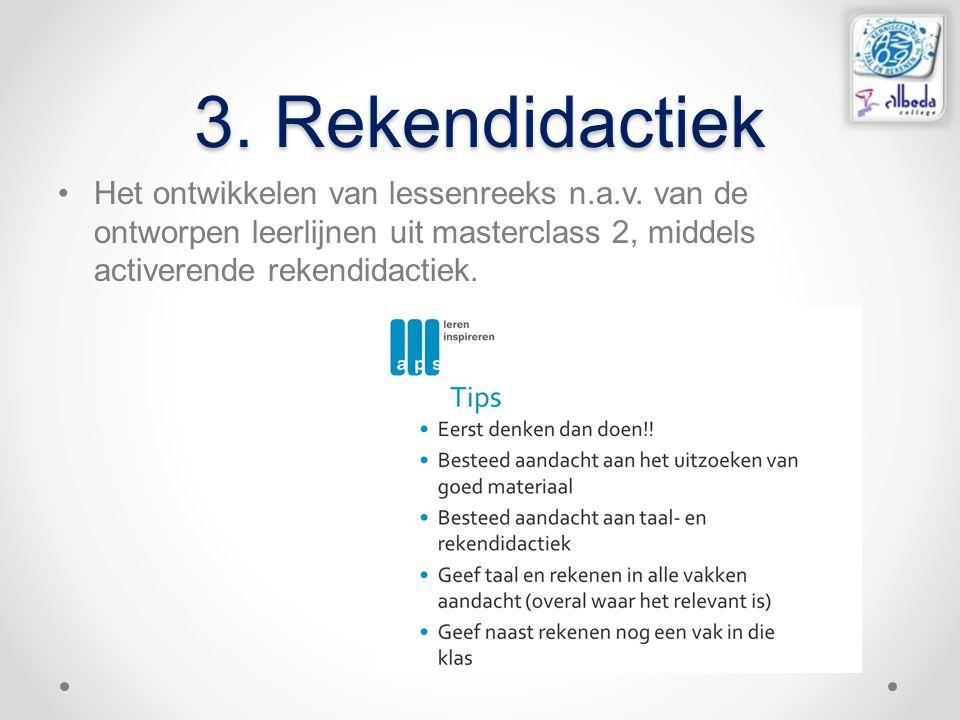 3. Rekendidactiek Het ontwikkelen van lessenreeks n.a.v. van de ontworpen leerlijnen uit masterclass 2, middels activerende rekendidactiek.