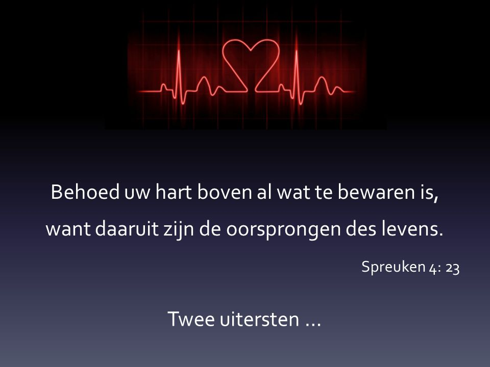 Behoed uw hart boven al wat te bewaren is, want daaruit zijn de oorsprongen des levens. Spreuken 4: 23