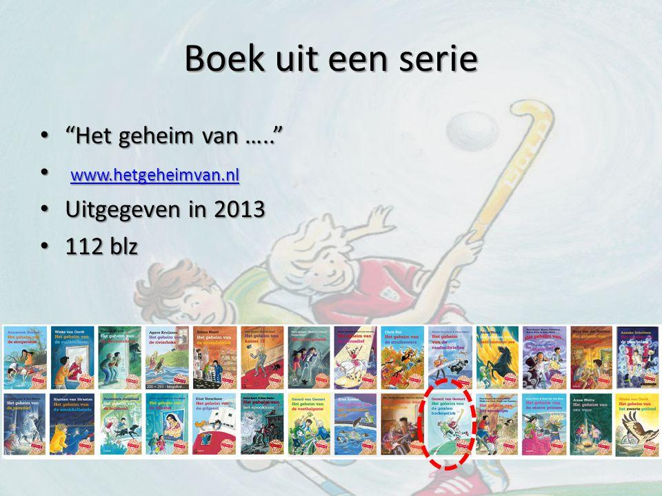 Boek uit een serie Het geheim van ….. www.hetgeheimvan.nl