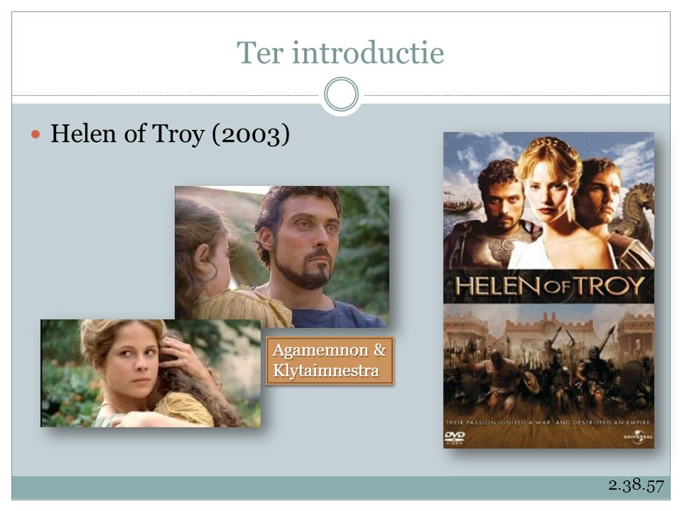 Ter introductie Helen of Troy (2003) Agamemnon & Klytaimnestra 2.38.57