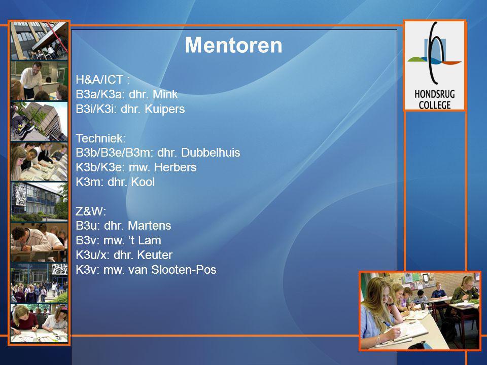 Mentoren H&A/ICT : B3a/K3a: dhr. Mink B3i/K3i: dhr. Kuipers Techniek: