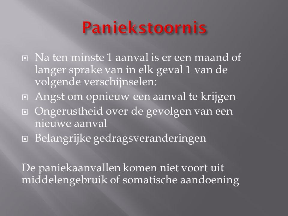 Paniekstoornis Na ten minste 1 aanval is er een maand of langer sprake van in elk geval 1 van de volgende verschijnselen: