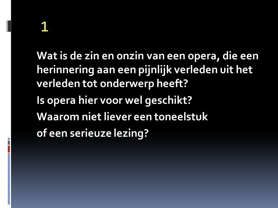 1 Wat is de zin en onzin van een opera, die een herinnering aan een pijnlijk verleden uit het verleden tot onderwerp heeft