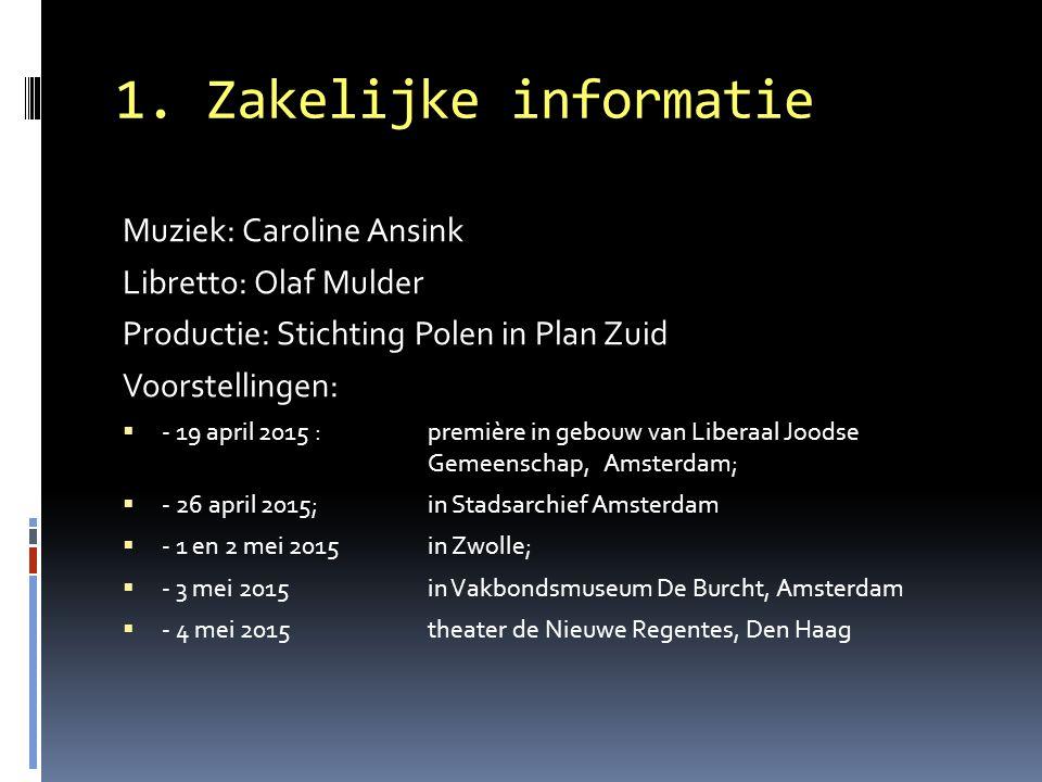 1. Zakelijke informatie Muziek: Caroline Ansink Libretto: Olaf Mulder