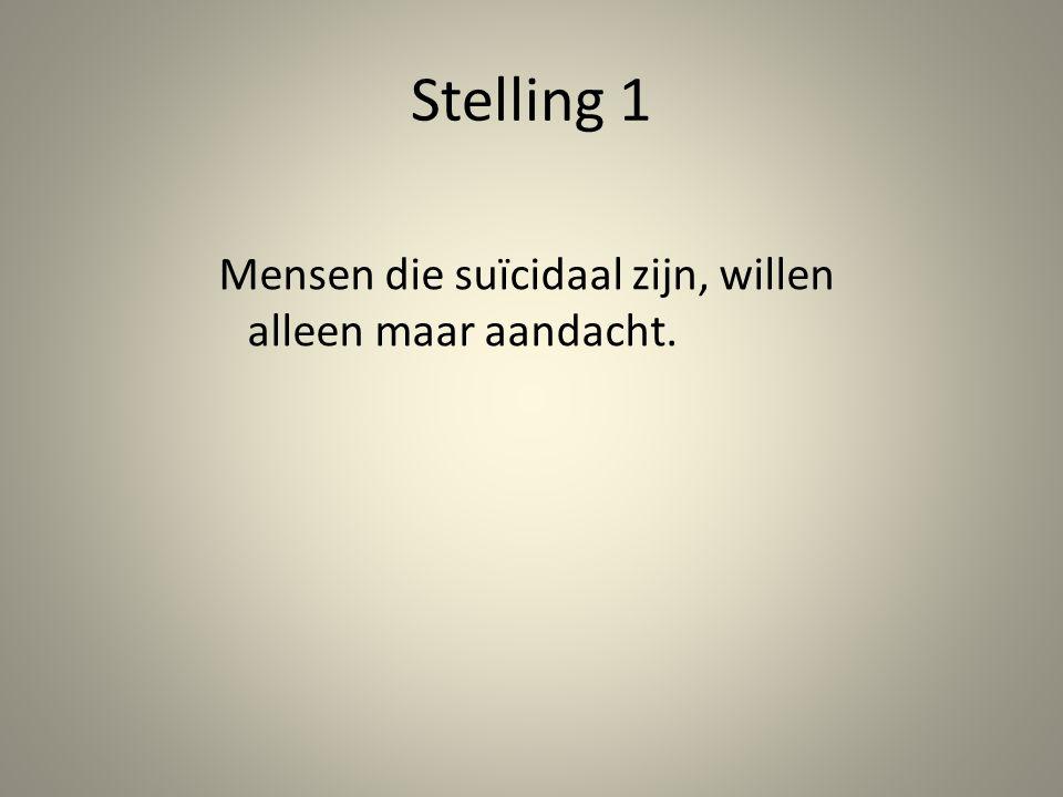 Stelling 1 Mensen die suïcidaal zijn, willen alleen maar aandacht.