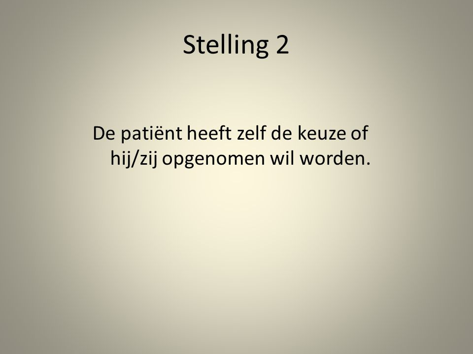Stelling 2 De patiënt heeft zelf de keuze of hij/zij opgenomen wil worden.