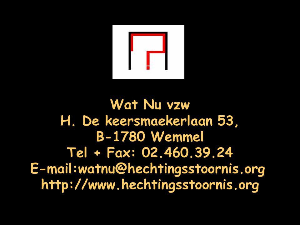 Wat Nu vzw H. De keersmaekerlaan 53, B-1780 Wemmel. Tel + Fax: 02.460.39.24. E-mail:watnu@hechtingsstoornis.org.
