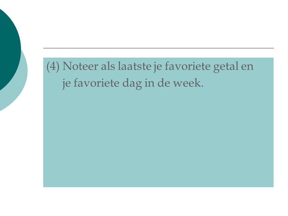 (4) Noteer als laatste je favoriete getal en