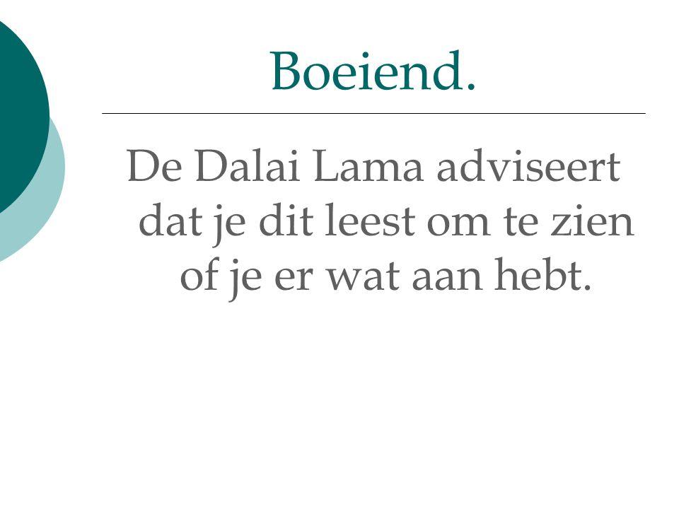 Boeiend. De Dalai Lama adviseert dat je dit leest om te zien of je er wat aan hebt.