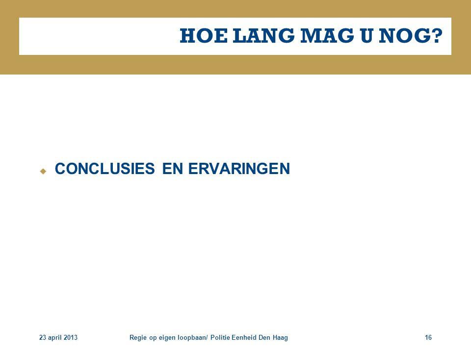 HOE LANG MAG U NOG CONCLUSIES EN ERVARINGEN 23 april 2013