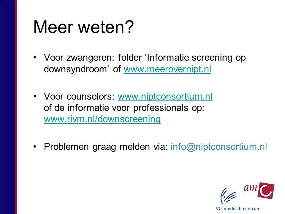 Meer weten Voor zwangeren: folder 'Informatie screening op downsyndroom' of www.meerovernipt.nl.