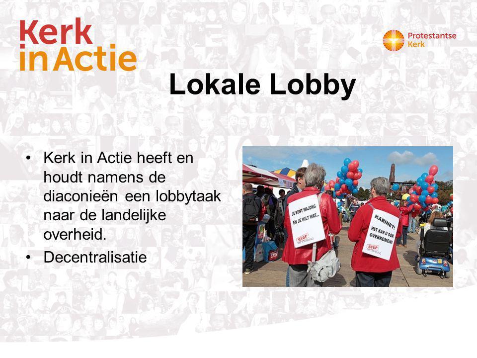 Lokale Lobby Kerk in Actie heeft en houdt namens de diaconieën een lobbytaak naar de landelijke overheid.