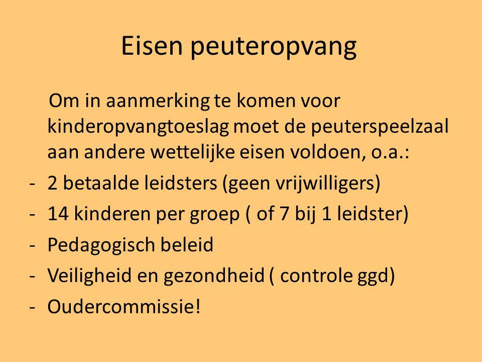 Eisen peuteropvang Om in aanmerking te komen voor kinderopvangtoeslag moet de peuterspeelzaal aan andere wettelijke eisen voldoen, o.a.: