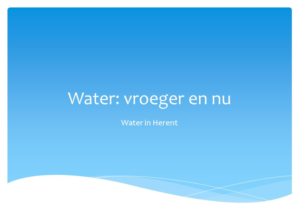 Water: vroeger en nu Water in Herent