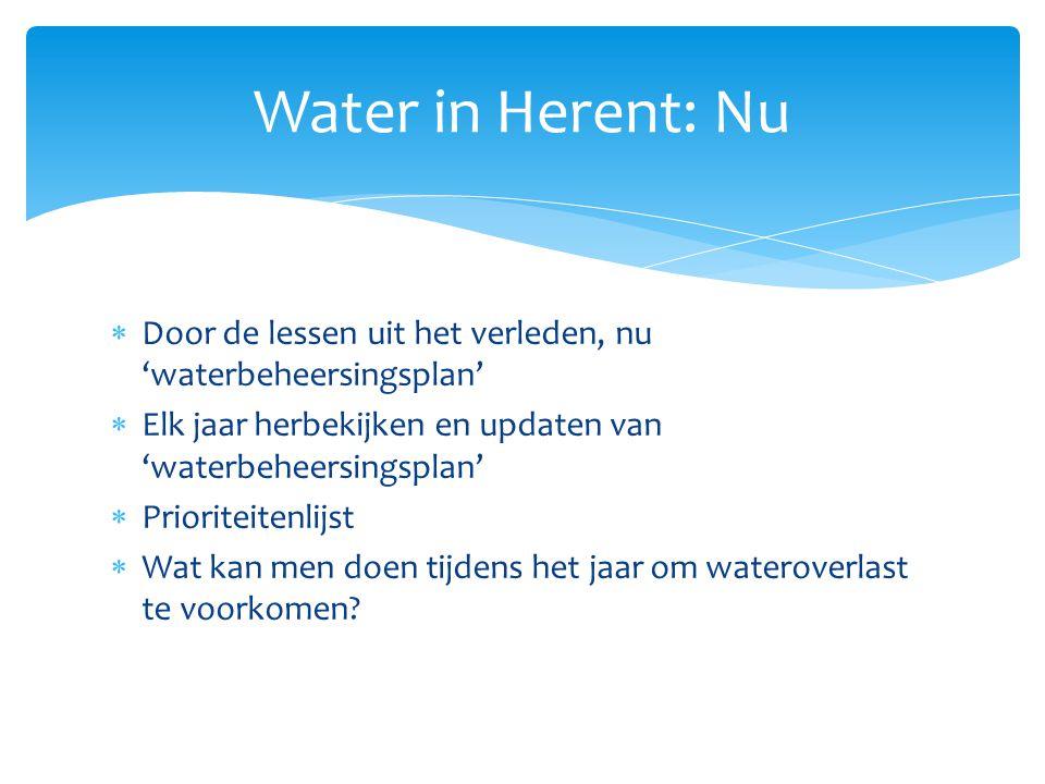 Water in Herent: Nu Door de lessen uit het verleden, nu 'waterbeheersingsplan' Elk jaar herbekijken en updaten van 'waterbeheersingsplan'