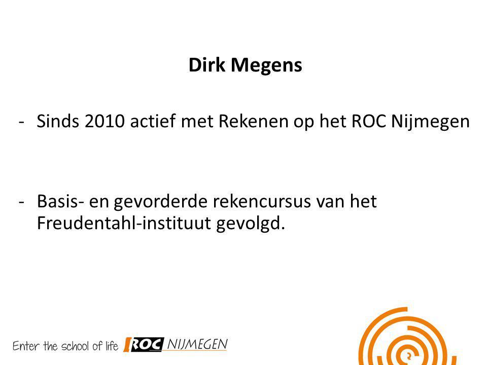 Dirk Megens Sinds 2010 actief met Rekenen op het ROC Nijmegen
