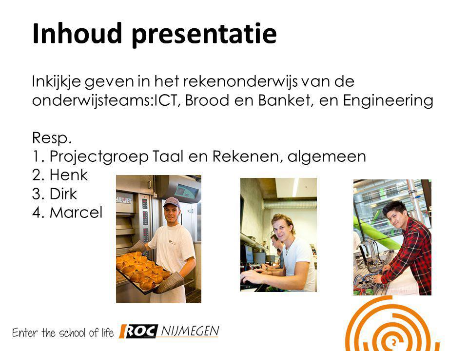 Inhoud presentatie Inkijkje geven in het rekenonderwijs van de onderwijsteams:ICT, Brood en Banket, en Engineering.