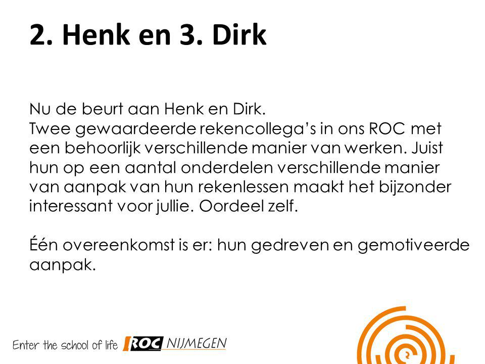 2. Henk en 3. Dirk Nu de beurt aan Henk en Dirk.