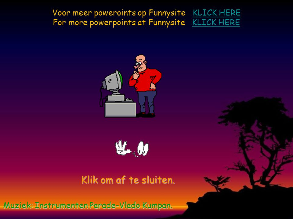 Voor meer poweroints op Funnysite KLICK HERE For more powerpoints at Funnysite KLICK HERE