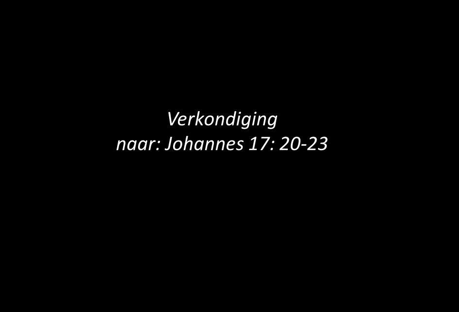 Verkondiging naar: Johannes 17: 20-23 Preek