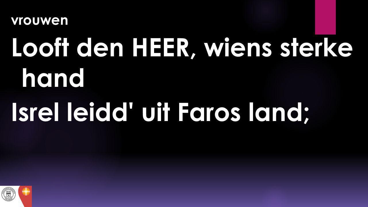 Looft den HEER, wiens sterke hand Isrel leidd uit Faros land;