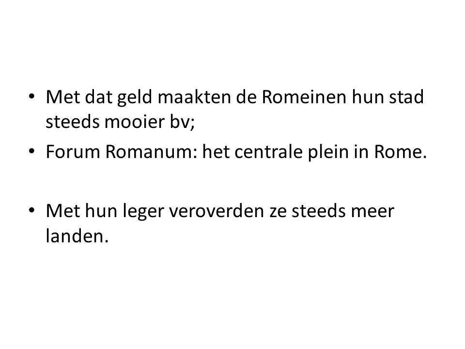 Met dat geld maakten de Romeinen hun stad steeds mooier bv;