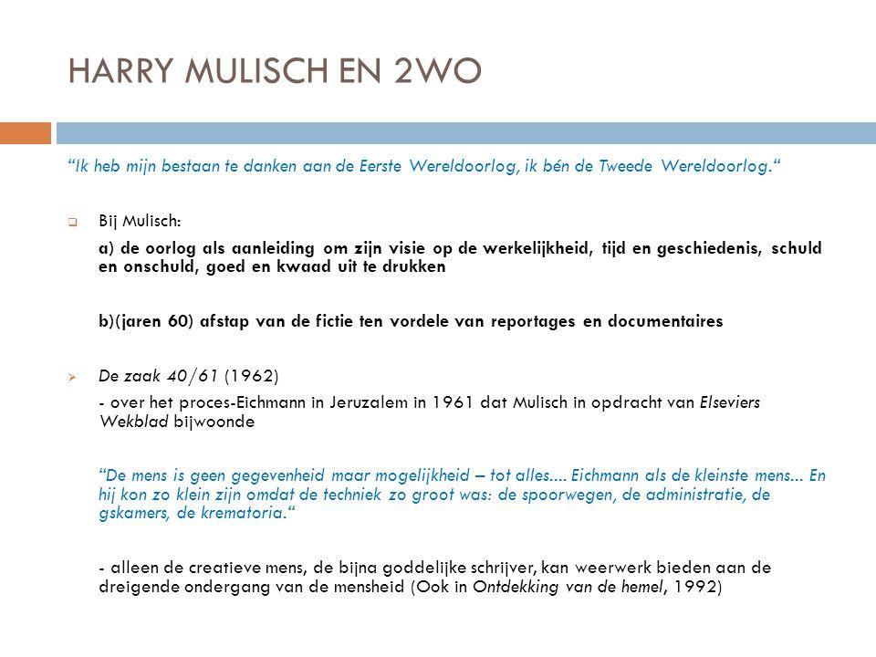 HARRY MULISCH EN 2WO Ik heb mijn bestaan te danken aan de Eerste Wereldoorlog, ik bén de Tweede Wereldoorlog.