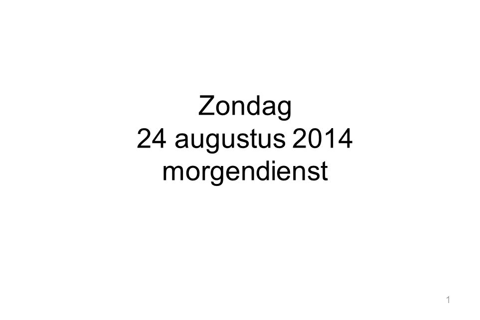Zondag 24 augustus 2014 morgendienst