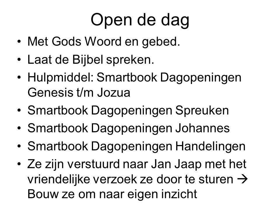 Open de dag Met Gods Woord en gebed. Laat de Bijbel spreken.