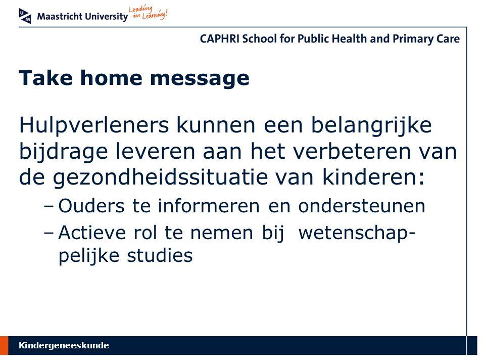 Take home message Hulpverleners kunnen een belangrijke bijdrage leveren aan het verbeteren van de gezondheidssituatie van kinderen: