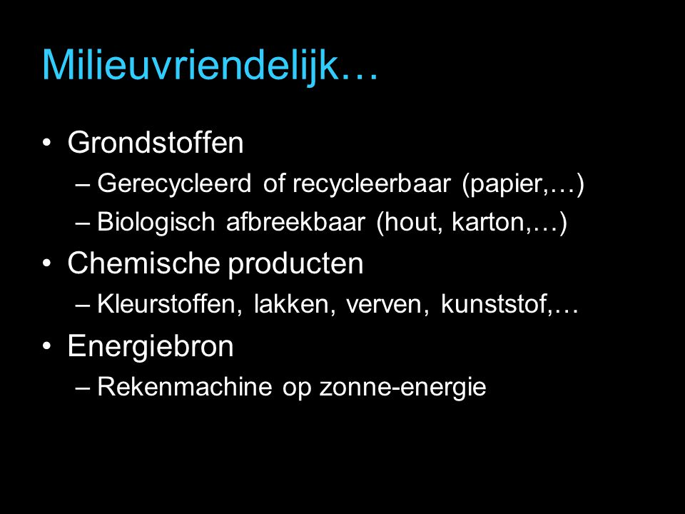 Milieuvriendelijk… Grondstoffen Chemische producten Energiebron