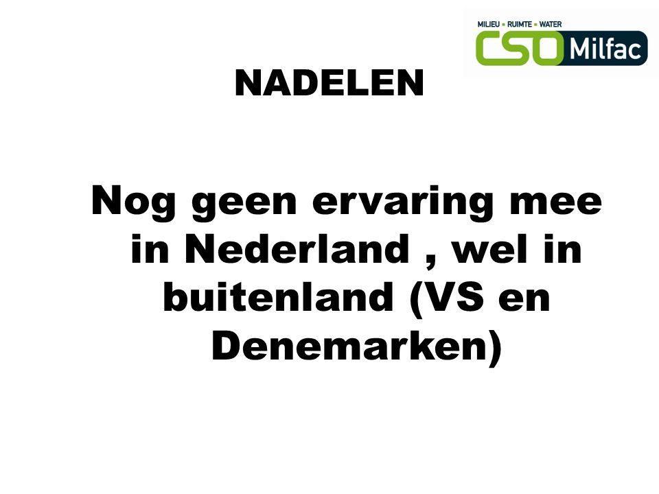 NADELEN Nog geen ervaring mee in Nederland , wel in buitenland (VS en Denemarken)