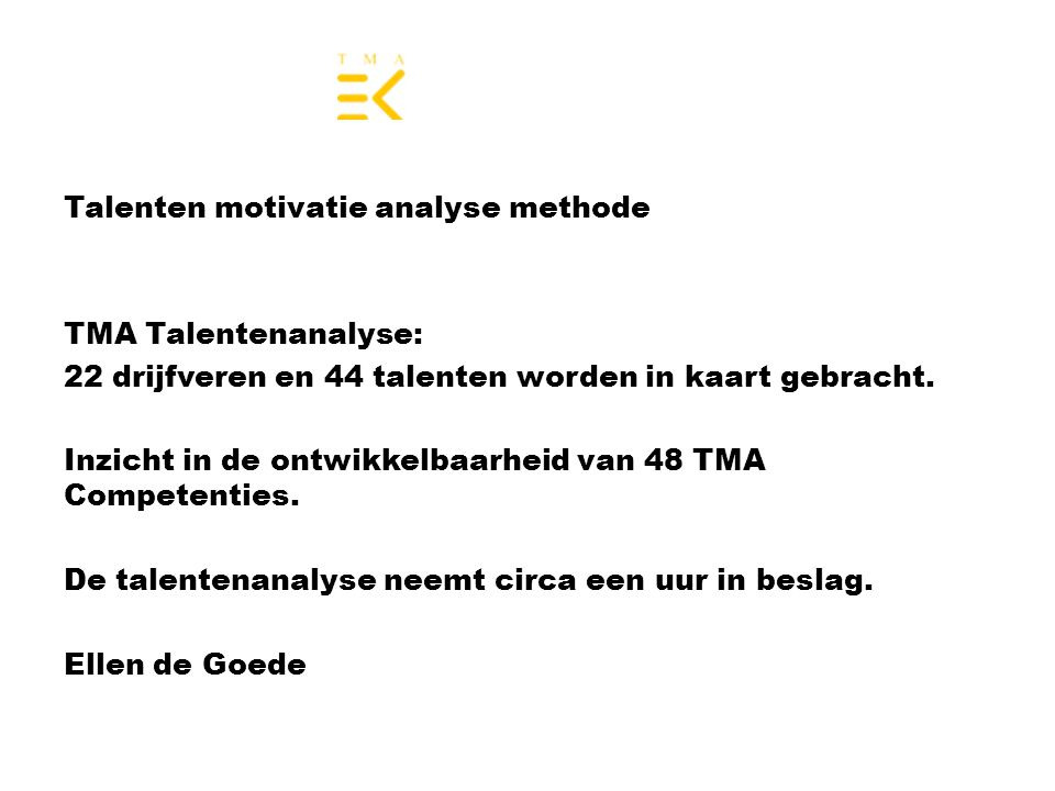 Talenten motivatie analyse methode TMA Talentenanalyse: 22 drijfveren en 44 talenten worden in kaart gebracht.