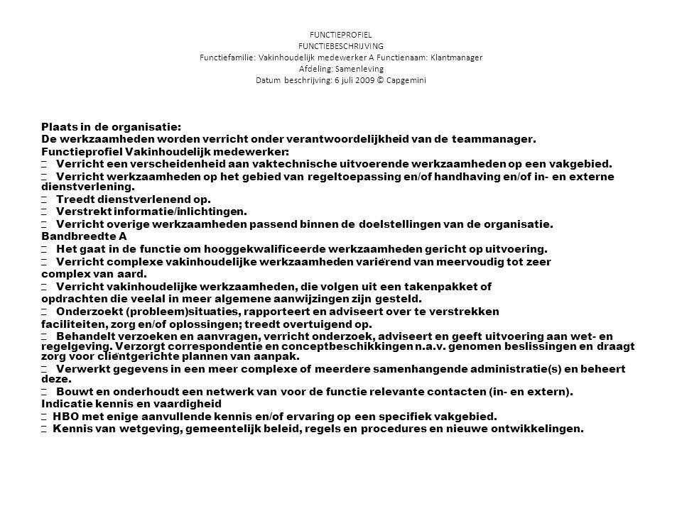 FUNCTIEPROFIEL FUNCTIEBESCHRIJVING Functiefamilie: Vakinhoudelijk medewerker A Functienaam: Klantmanager Afdeling: Samenleving Datum beschrijving: 6 juli 2009 © Capgemini