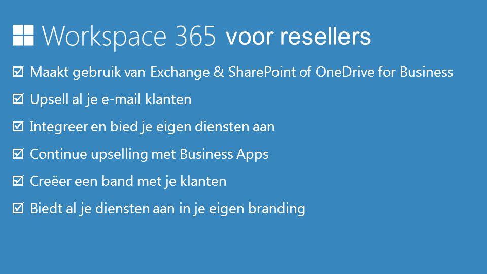voor resellers Maakt gebruik van Exchange & SharePoint of OneDrive for Business. Upsell al je e-mail klanten.