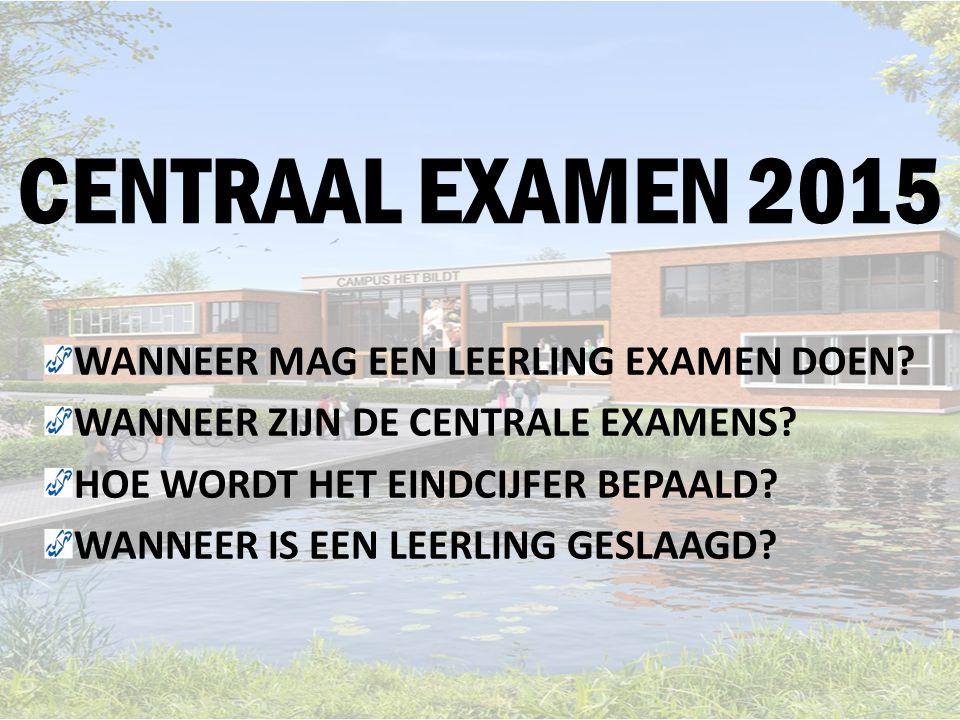 CENTRAAL EXAMEN 2015 WANNEER MAG EEN LEERLING EXAMEN DOEN