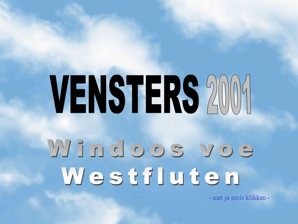 VENSTERS 2001 Windoos voe Westfluten - met je muis klikken -