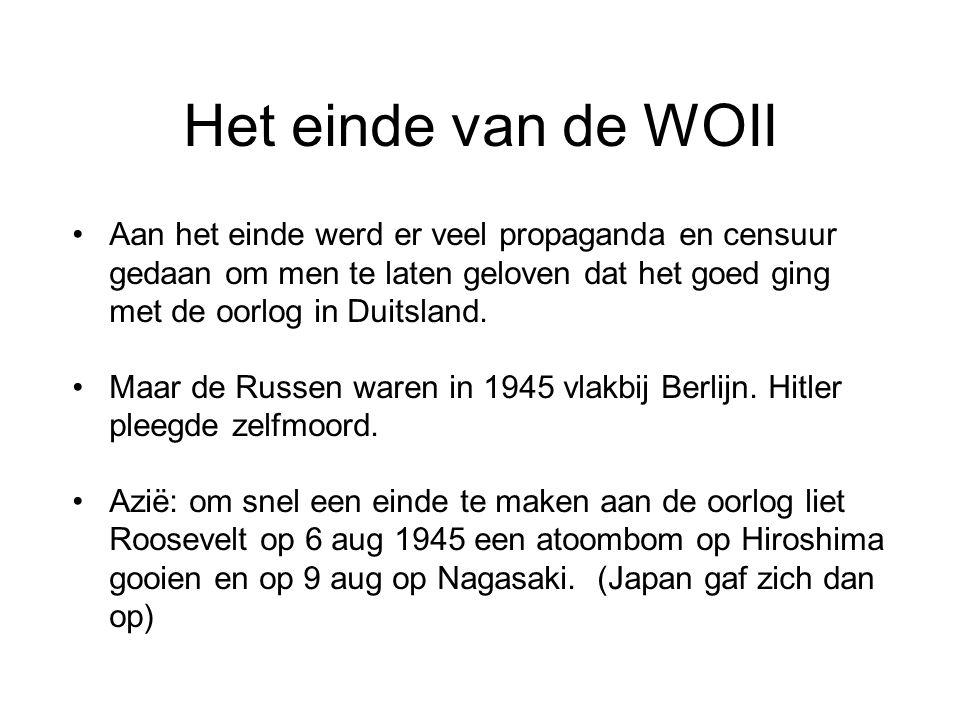 Het einde van de WOII Aan het einde werd er veel propaganda en censuur gedaan om men te laten geloven dat het goed ging met de oorlog in Duitsland.