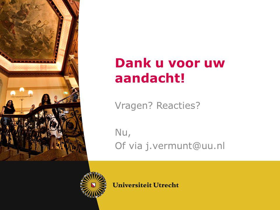 Vragen Reacties Nu, Of via j.vermunt@uu.nl