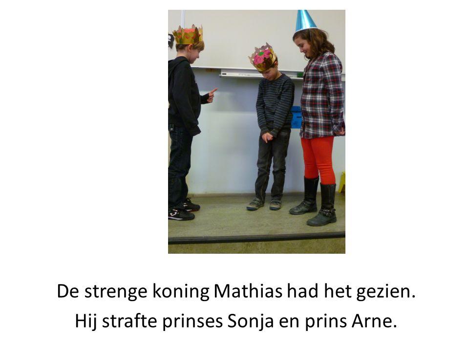 De strenge koning Mathias had het gezien.