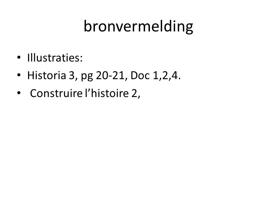 bronvermelding Illustraties: Historia 3, pg 20-21, Doc 1,2,4.