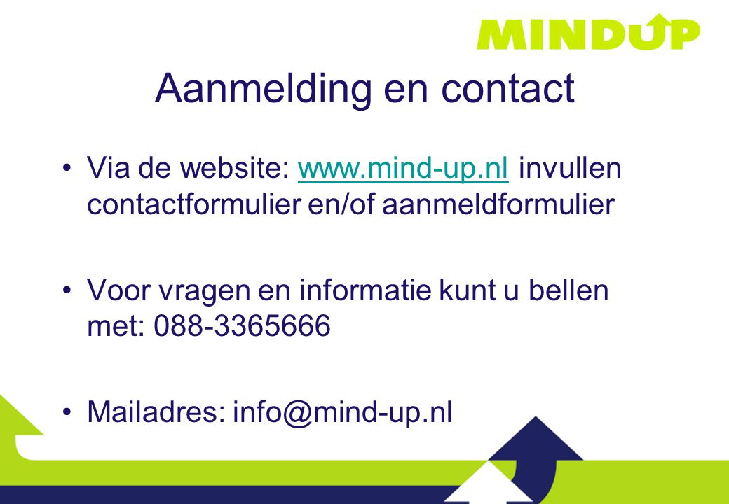 Aanmelding en contact Via de website: www.mind-up.nl invullen contactformulier en/of aanmeldformulier.