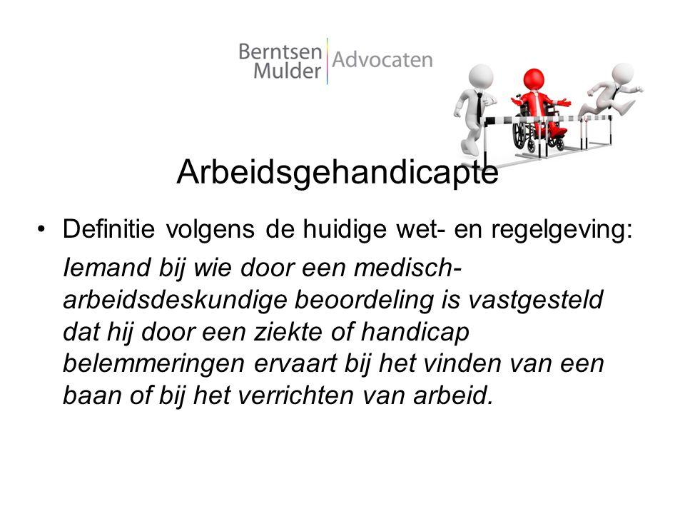 Arbeidsgehandicapte Definitie volgens de huidige wet- en regelgeving: